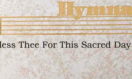 We Bless Thee For This Sacred Day – Hymn Lyrics