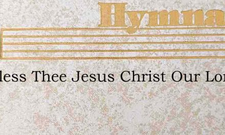 We Bless Thee Jesus Christ Our Lord – Hymn Lyrics