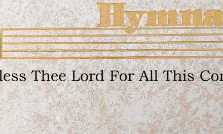 We Bless Thee Lord For All This Common L – Hymn Lyrics