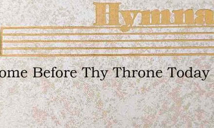 We Come Before Thy Throne Today – Hymn Lyrics