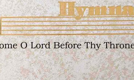 We Come O Lord Before Thy Throne – Hymn Lyrics