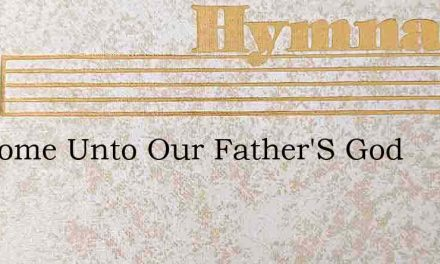 We Come Unto Our Father'S God – Hymn Lyrics