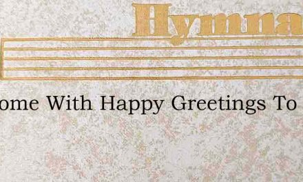 We Come With Happy Greetings To All The – Hymn Lyrics