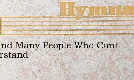 We Find Many People Who Cant Understand – Hymn Lyrics