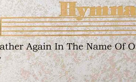 We Gather Again In The Name Of Our The L – Hymn Lyrics