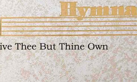We Give Thee But Thine Own – Hymn Lyrics