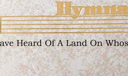 We Have Heard Of A Land On Whose Blue – Hymn Lyrics