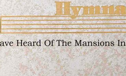 We Have Heard Of The Mansions In Glory – Hymn Lyrics