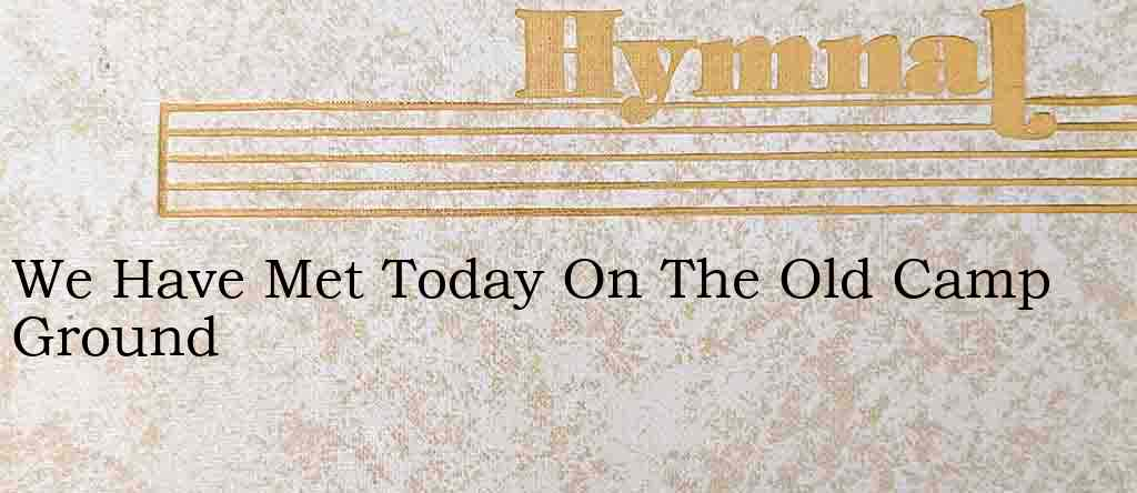 We Have Met Today On The Old Camp Ground – Hymn Lyrics
