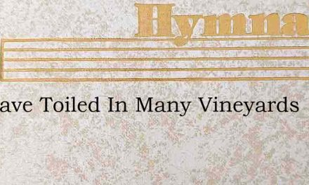We Have Toiled In Many Vineyards – Hymn Lyrics