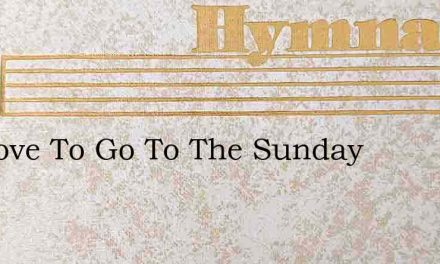 We Love To Go To The Sunday – Hymn Lyrics
