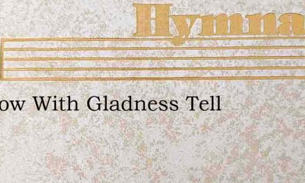 We Now With Gladness Tell – Hymn Lyrics