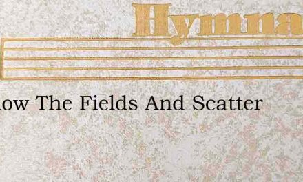 We Plow The Fields And Scatter – Hymn Lyrics