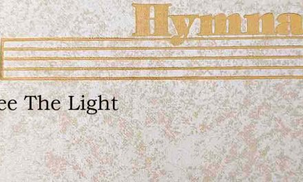 We See The Light – Hymn Lyrics