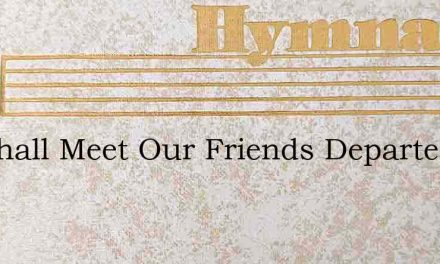 We Shall Meet Our Friends Departed – Hymn Lyrics