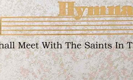 We Shall Meet With The Saints In The Mor – Hymn Lyrics