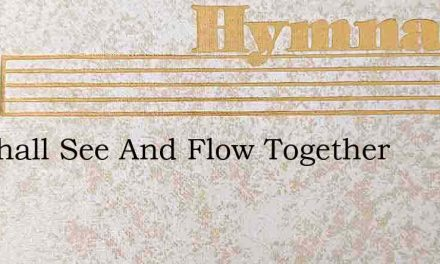 We Shall See And Flow Together – Hymn Lyrics
