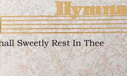 We Shall Sweetly Rest In Thee – Hymn Lyrics