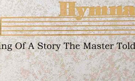 We Sing Of A Story The Master Told – Hymn Lyrics