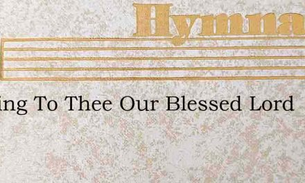 We Sing To Thee Our Blessed Lord – Hymn Lyrics