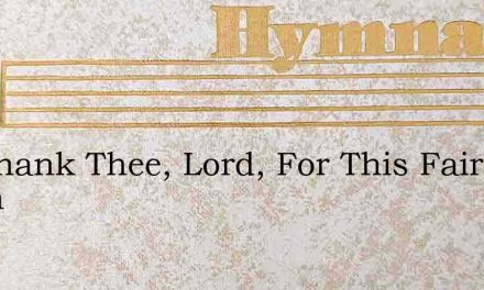 We Thank Thee, Lord, For This Fair Earth – Hymn Lyrics