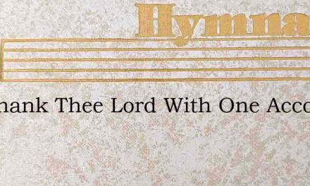 We Thank Thee Lord With One Accord – Hymn Lyrics