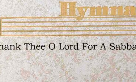 We Thank Thee O Lord For A Sabbath Of Re – Hymn Lyrics