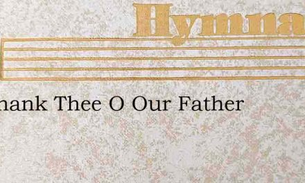 We Thank Thee O Our Father – Hymn Lyrics