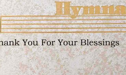 We Thank You For Your Blessings – Hymn Lyrics