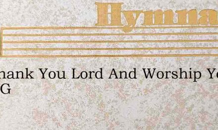We Thank You Lord And Worship You With G – Hymn Lyrics