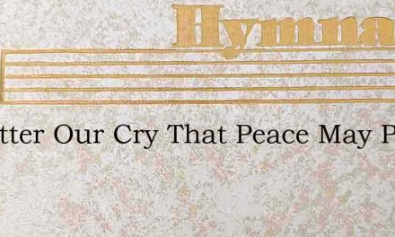 We Utter Our Cry That Peace May Prevail – Hymn Lyrics