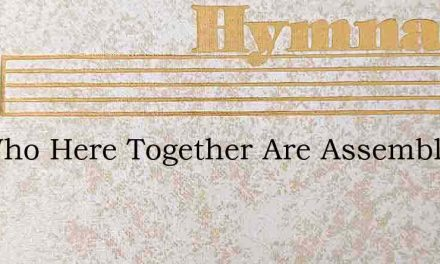 We Who Here Together Are Assembled – Hymn Lyrics