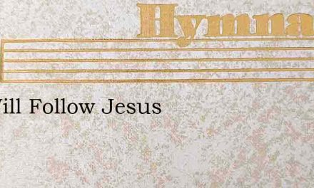 We Will Follow Jesus – Hymn Lyrics