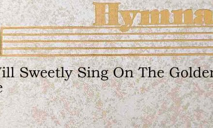 We Will Sweetly Sing On The Golden Shore – Hymn Lyrics