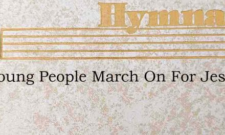 We Young People March On For Jesus – Hymn Lyrics