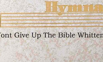 We Wont Give Up The Bible Whittemore – Hymn Lyrics
