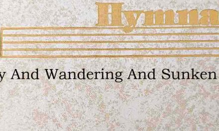 Weary And Wandering And Sunken In Sin – Hymn Lyrics