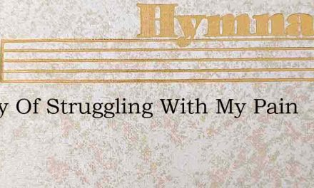 Weary Of Struggling With My Pain – Hymn Lyrics