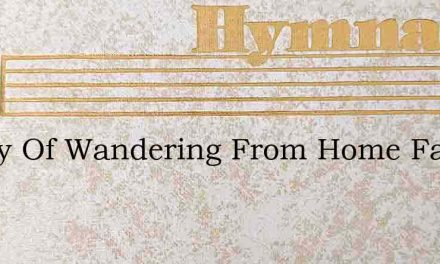 Weary Of Wandering From Home Far – Hymn Lyrics