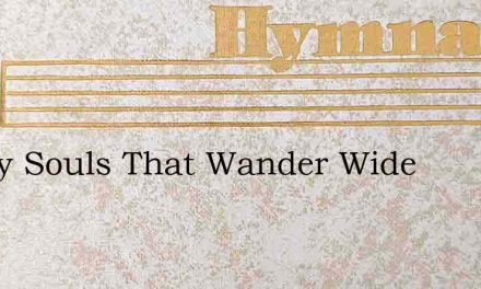 Weary Souls That Wander Wide – Hymn Lyrics