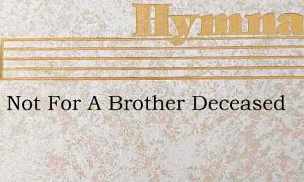 Weep Not For A Brother Deceased – Hymn Lyrics