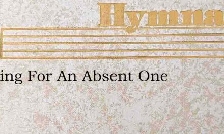 Weeping For An Absent One – Hymn Lyrics