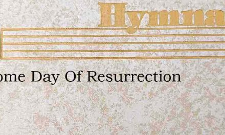 Welcome Day Of Resurrection – Hymn Lyrics