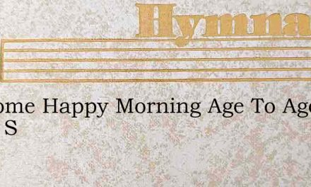 Welcome Happy Morning Age To Age Shall S – Hymn Lyrics