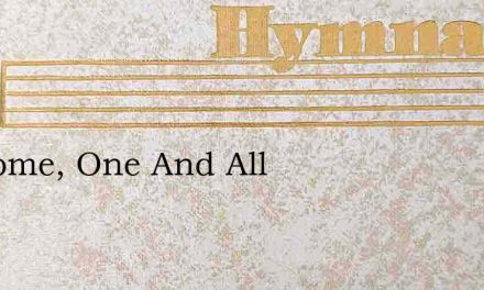 Welcome, One And All – Hymn Lyrics