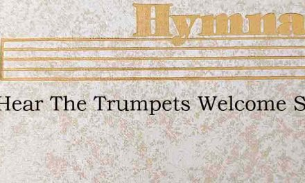 Well Hear The Trumpets Welcome Sound – Hymn Lyrics
