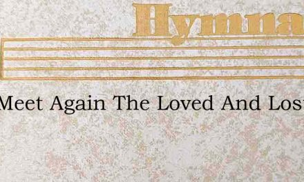 Well Meet Again The Loved And Lost – Hymn Lyrics