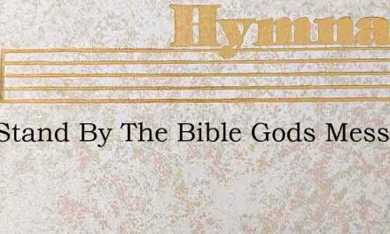 Well Stand By The Bible Gods Message To – Hymn Lyrics