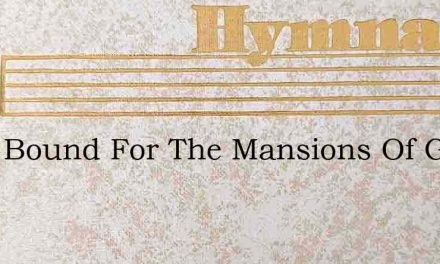 Were Bound For The Mansions Of Glory – Hymn Lyrics