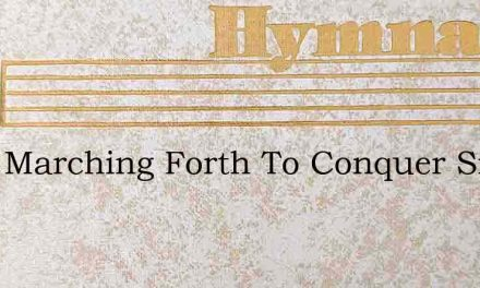 Were Marching Forth To Conquer Sin – Hymn Lyrics